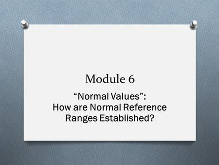 "Module 6 ""Normal Values"": How are Normal Reference Ranges Established?"