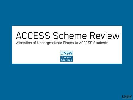 History of the ACCESS Scheme  Established in 1987 following Hukins Report  2500 applications annually - assessed at UNSW by Admissions Office until.