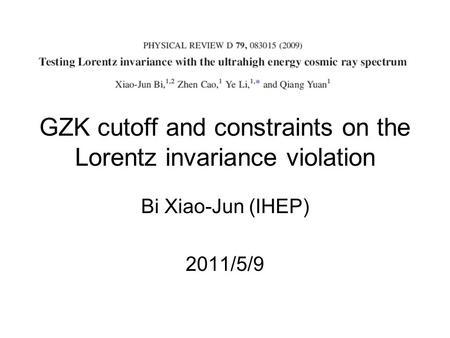 GZK cutoff and constraints on the Lorentz invariance violation Bi Xiao-Jun (IHEP) 2011/5/9.