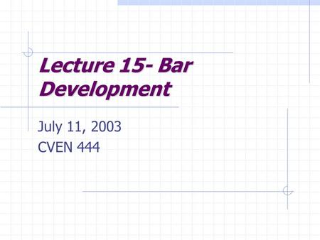 Lecture 15- Bar Development
