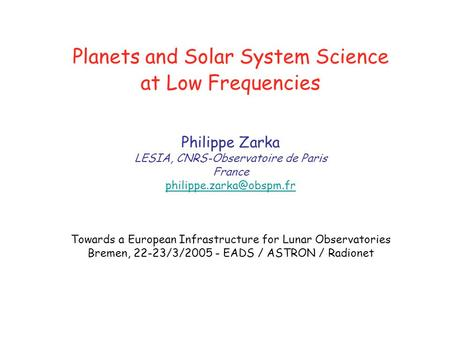 Planets and Solar System Science at Low Frequencies Philippe Zarka LESIA, CNRS-Observatoire de Paris France Towards a European.