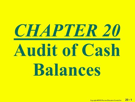 20 - 1 Copyright  2003 Pearson Education Canada Inc. CHAPTER 20 Audit of Cash Balances.