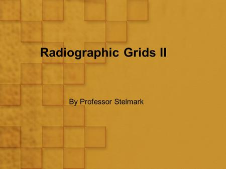 Radiographic Grids II By Professor Stelmark.