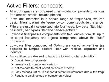 Active Filters: concepts All input signals are composed of sinusoidal components of various frequencies, amplitudes and phases. If we are interested in.