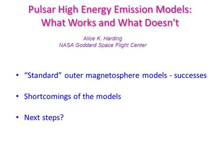 "Pulsar High Energy Emission Models: What Works and What Doesn't ""Standard"" outer magnetosphere models - successes Shortcomings of the models Next steps?"