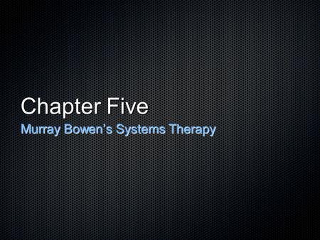 "Chapter Five Murray Bowen's Systems Therapy. Bowen's early work Studied schizophrenic families Discovered that the ""anxious attachment"" or fused relationships."