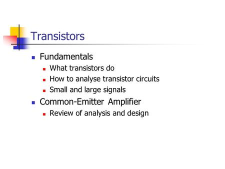 Transistors Fundamentals Common-Emitter Amplifier What transistors do