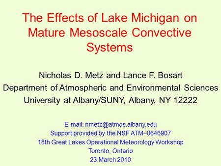 The Effects of Lake Michigan on Mature Mesoscale Convective Systems Nicholas D. Metz and Lance F. Bosart Department of Atmospheric and Environmental Sciences.