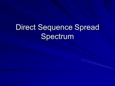 Direct Sequence Spread Spectrum. Spread Spectrum Spread power of signal over larger than necessary bandwidth in order to: 1. Reduce interference by signal.