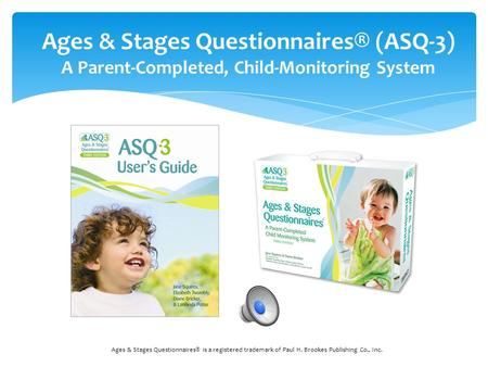 Ages & Stages Questionnaires® is a registered trademark of Paul H