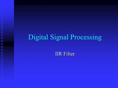 Digital Signal Processing IIR Filter IIR Filter Design by Approximation of Derivatives Analogue filters having rational transfer function H(s) can be.