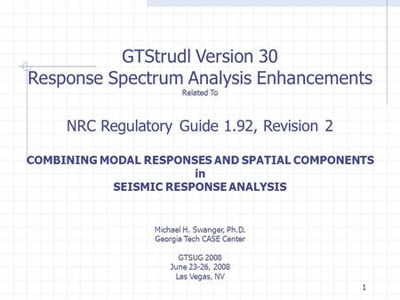 1 GTStrudl Version 30 Response Spectrum Analysis Enhancements Related To NRC Regulatory Guide 1.92, Revision 2 COMBINING MODAL RESPONSES AND SPATIAL COMPONENTS.