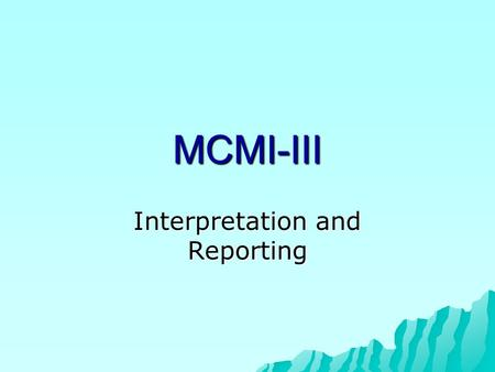 MCMI-III Interpretation and Reporting. Issues Related to Interpretation  Gender  Ethnicity  Age  Code types.