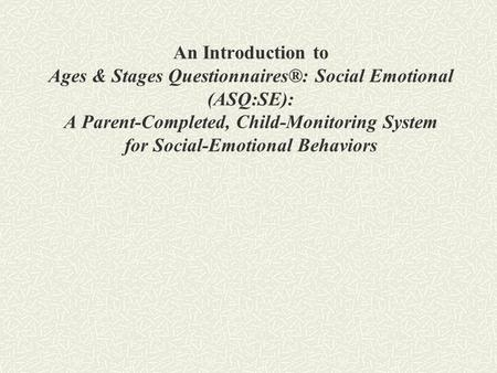 An Introduction to Ages & Stages Questionnaires®: Social Emotional (ASQ:SE): A Parent-Completed, Child-Monitoring System for Social-Emotional Behaviors.