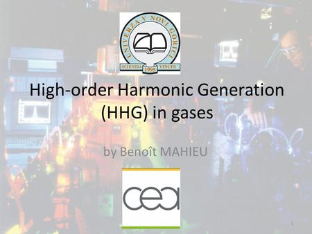 High-order Harmonic Generation (HHG) in gases by Benoît MAHIEU 1.