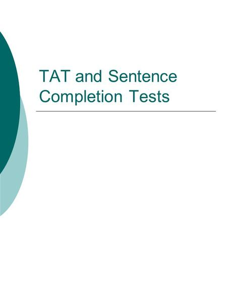 TAT and Sentence Completion Tests. Strengths of Sentence Completion Tests  Open-ended, free response  Easily administered, brief  Engaging for client.