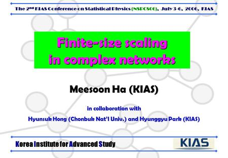 Finite-size scaling in complex networks Meesoon Ha (KIAS) in collaboration with Hyunsuk Hong (Chonbuk Nat'l Univ.) and Hyunggyu Park (KIAS) Korea Institute.