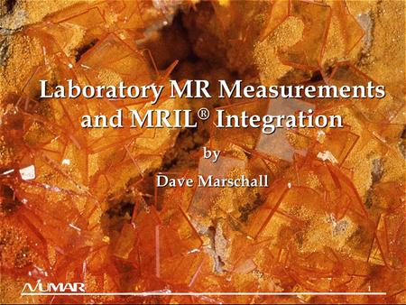 1 Laboratory MR Measurements and MRIL ® Integration by Dave Marschall.