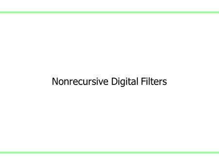 Nonrecursive Digital Filters. Digital Filters & Filter Equation General Equation Transfer function Frequency response - FIR - Convolution.