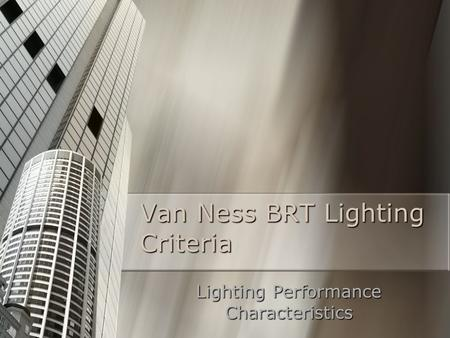 Van Ness BRT Lighting Criteria Lighting Performance Characteristics.