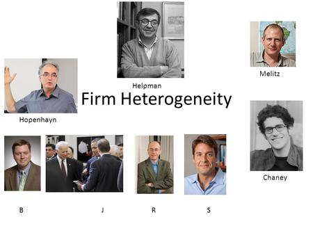 Firm Heterogeneity B J RS Chaney Melitz Helpman Hopenhayn.