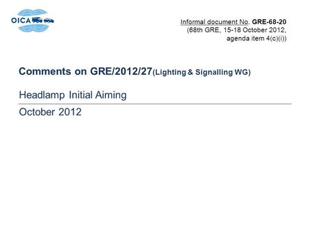 Comments on GRE/2012/27 (Lighting & Signalling WG) Headlamp Initial Aiming October 2012 Informal document No. GRE-68-20 (68th GRE, 15-18 October 2012,
