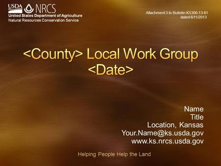 Name Title Location, Kansas  Helping People Help the Land Attachment 3 to Bulletin KS300-13-61 dated 6/11/2013.