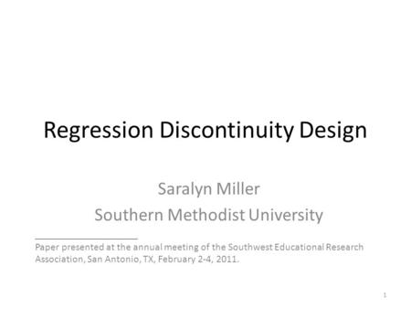 Regression Discontinuity Design Saralyn Miller Southern Methodist University ____________________ Paper presented at the annual meeting of the Southwest.