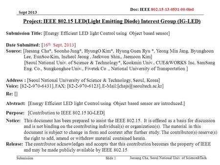 SubmissionSlide 1 Project: IEEE 802.15 LED(Light Emitting Diode) Interest Group (IG-LED) Submission Title: [Energy Efficient LED light Control using Object.