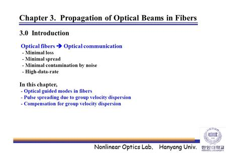 Nonlinear Optics Lab. Hanyang Univ. Chapter 3. Propagation of Optical Beams in Fibers 3.0 Introduction Optical fibers  Optical communication - Minimal.