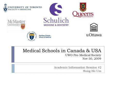 Medical Schools in Canada & USA UWO Pre-Medical Society Nov 30, 2009