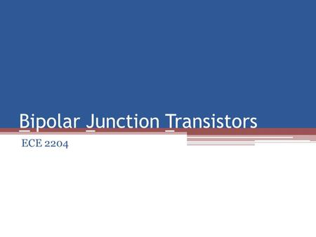 Bipolar Junction Transistors ECE 2204. Three Terminal Device Terminals ▫Emitter  The dominant carriers are emitted from the region (equivalent to the.