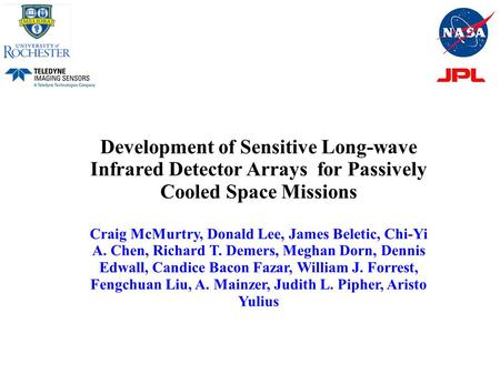 Development of Sensitive Long-wave Infrared Detector Arrays for Passively Cooled Space Missions Craig McMurtry, Donald Lee, James Beletic, Chi-Yi A. Chen,