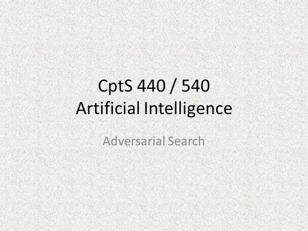 CptS 440 / 540 Artificial Intelligence Adversarial Search.