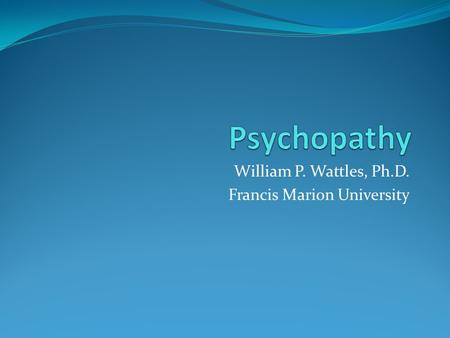 William P. Wattles, Ph.D. Francis Marion University.