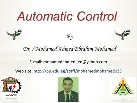 Automatic Control By Dr. / Mohamed Ahmed Ebrahim Mohamed   Web site:
