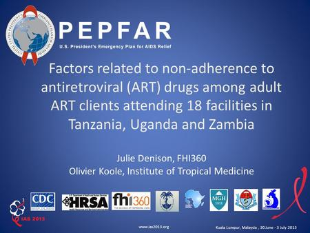 Www.ias2013.org Kuala Lumpur, Malaysia, 30 June - 3 July 2013 Factors related to non-adherence to antiretroviral (ART) drugs among adult ART clients attending.