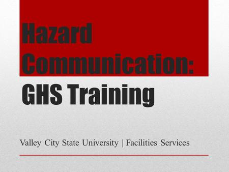 Hazard Communication: GHS Training Valley City State University | Facilities Services.