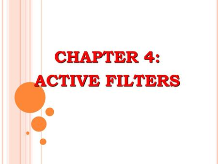 CHAPTER 4: ACTIVE FILTERS. O BJECTIVES : Describe three types of filter response characteristics and other parameters. Describe and analyze the gain-versus-frequency.