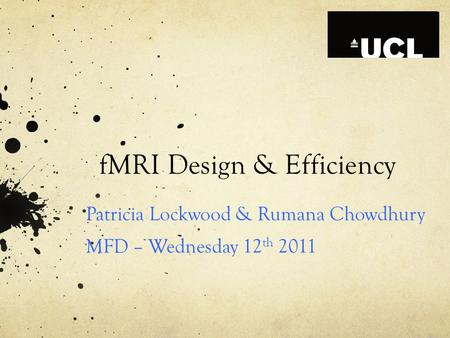 FMRI Design & Efficiency Patricia Lockwood & Rumana Chowdhury MFD – Wednesday 12 th 2011.