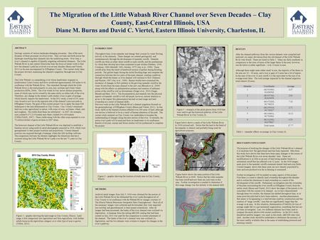 The Migration of the Little Wabash River Channel over Seven Decades – Clay County, East-Central Illinois, USA Diane M. Burns and David C. Viertel, Eastern.