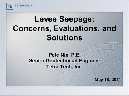 Levee Seepage: Concerns, Evaluations, and Solutions Pete Nix, P. E