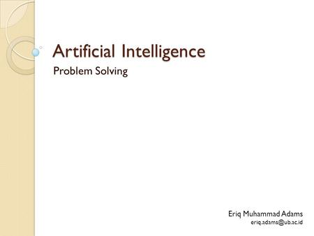 Artificial Intelligence Problem Solving Eriq Muhammad Adams