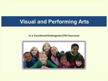 Visual and Performing Arts In a Transitional Kindergarten (TK) Classroom.