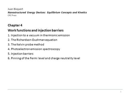 Juan Bisquert Nanostructured Energy Devices: Equilibrium Concepts and Kinetics CRC Press Chapter 4 Work functions and injection barriers 1. Injection to.