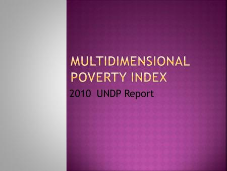2010 UNDP Report.  The Oxford Poverty and Human Development Initiative (OPHI) of Oxford University and the Human Development Report Office of the United.