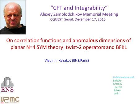 "On correlation functions and anomalous dimensions of planar N=4 SYM theory: twist-2 operators and BFKL Vladimir Kazakov (ENS,Paris) ""CFT and Integrability"""