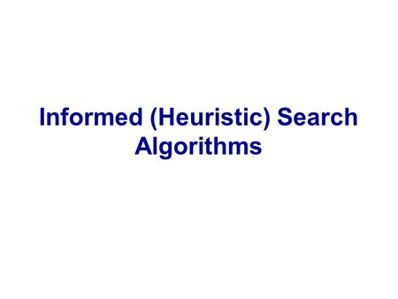 Informed (Heuristic) Search Algorithms. Homework #1 assigned due 10/4 before Exam 1 2.