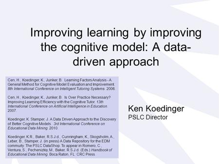 Improving learning by improving the cognitive model: A data- driven approach Cen, H., Koedinger, K., Junker, B. Learning Factors Analysis - A General Method.