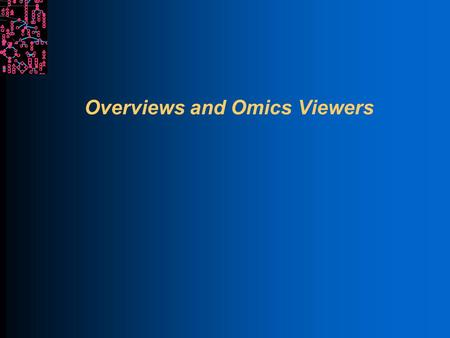 Overviews and Omics Viewers. SRI International Bioinformatics Introduction Each overview is a genome-scale diagram of a different aspect of the cellular.